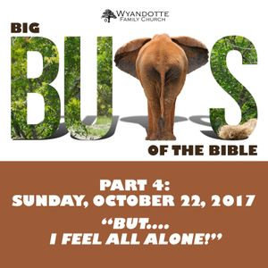 "Big Buts of the Bible Part 4: ""But...I Feel All Alone."""