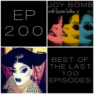 EP 200 - 200TH EPISODE SPECTACULAR - JOY BOMB with SISTER INDICA