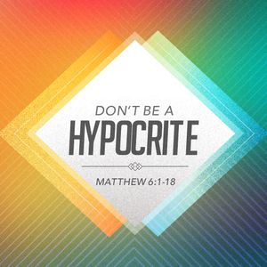 Visiting Speakers #5 - Don't Be a Hypocrite (Matthew 6:1-18)