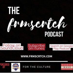 The #FRMSCRTCH Podcast featuring @JMass_03