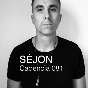 Cadencia Podcast Episode 81 - Cadencia 081 feat. SEJON (2 Hour Mix)