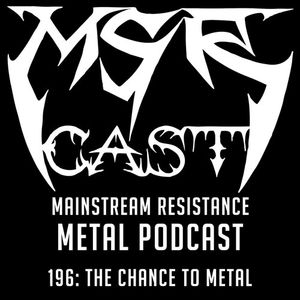 MSRcast 196: The Chance to Metal