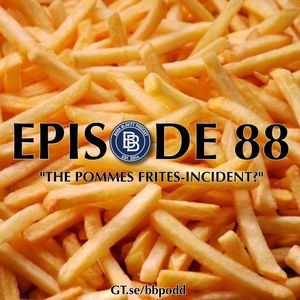 "88 – 2017: ""The pommes frites-incident?"""