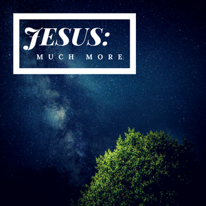 Jesus: Much More- June 25th, 2017