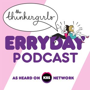 The Thinkergirls Erryday Podcast - Monday 10th July 2017
