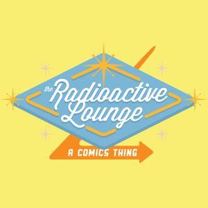 Radioactive Lounge Comics Podcast Episode 70 - Mo Money Mo Problems