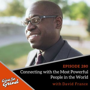 EP 280: Connecting with the Most Powerful People in the World with David France