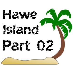 Hawe Island Part 02