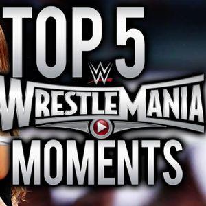 Top 5 Wrestlemania moments! Plus Wrestlemania 33 predictions!