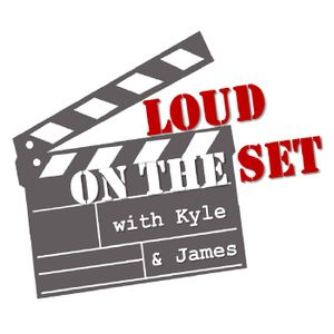 LOUD on the Set - with Kyle and James: Episode #85 (Stupid Comedies w/ Chris!)