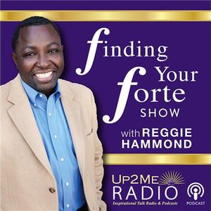 The Finding Your Forte Show with Host Reggie Hammond & Sheraun Britton-Parris
