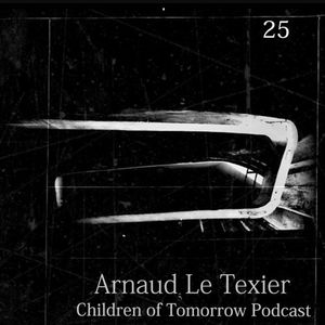 Children Of Tomorrow's Podcast 25 - Arnaud Le Texier