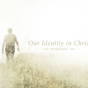 Ephesians--Our identity in Christ:  He is our Peace (2:11-22)