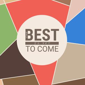 The Best is Yet to Come   01 The Best is Yet to Come
