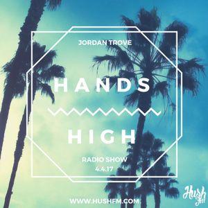 Jordan Trove Hands High @HushFmRadio- Episode 4.4.17
