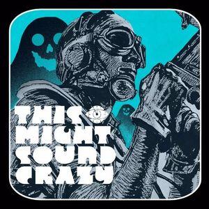 This Might Sound Crazy EP 041: Weird WW2 Stories