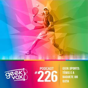 Geek Vox #226 – GEEK SPORTS: TÊNIS E A RAQUETE DO GUTA!