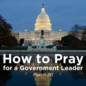 """""""How to Pray for a Government Leader"""" 