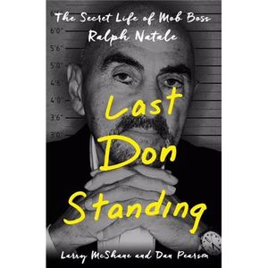 LAST DON STANDING The Secret Life of Mob Boss Ralph Natale