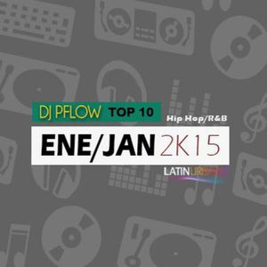 DJ Pflow - Top 10 Hip Hop/R&B Ene/Jan 2k15
