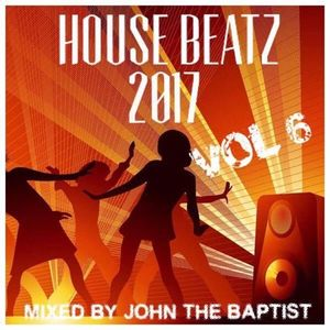 House Beatz 2017 Vol 6 Mixed By John The Baptist