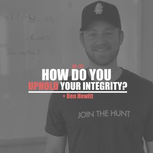 S8E3 - Ben Hewitt: How Do You Uphold Your Integrity?