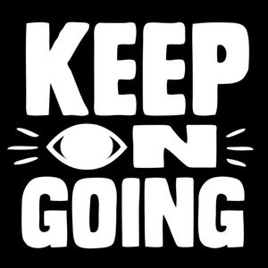 Keep On Going Podcast 006