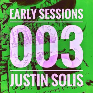 Early Sessions 003 w/ Justin Solis - December 2015
