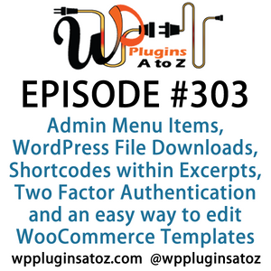 It's Episode 303 and we've got plugins for Admin Menu Items, WordPress File Downloads, Shortcodes wi