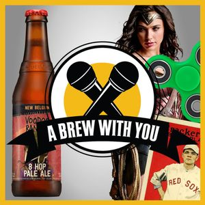 A Brew With You, Ep. 87 - Wonder Woman, Fidgets and Collecting