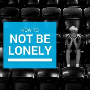 How To Not Be Lonely - Finding Community