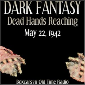 Dark Fantasy - Dead Hands Reaching (05-22-42)