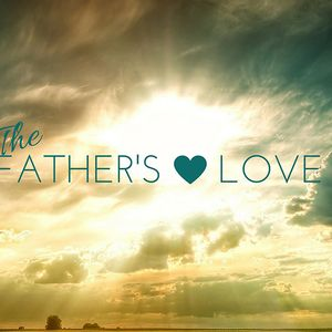 The Fathers Love - 06/18/17