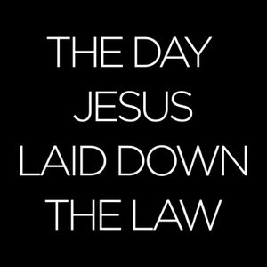 The Day Jesus Laid Down the Law