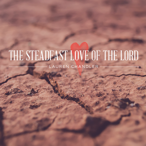 The Steadfast Love of the Lord, Day 1