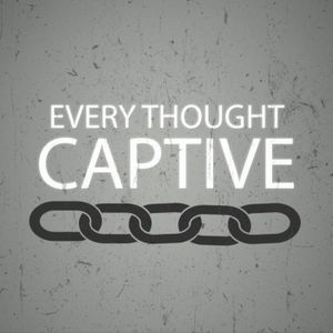 Every Thought Captive | Freedom in Christ