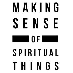Making Sense Of Spiritual Things | Part 3 - The Rapture