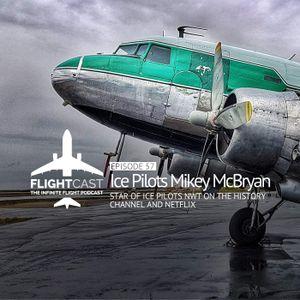 Episode 57 – Ice Pilots Mikey McBryan