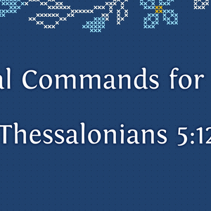 Final Instructions 1st Thessalonians 5:12-28