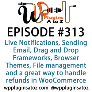 It's Episode 313 and we've got plugins for Live Notifications, Sending Email, Drag and Drop Framewor