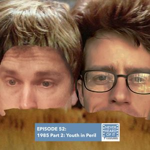 Ep 52 - 1985 Part 2: Youth in Peril