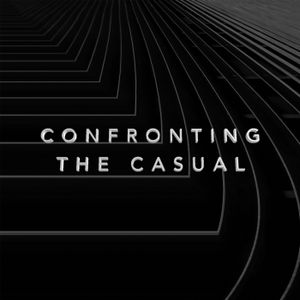 Confronting the Casual • October 1st