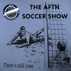 Episode 215 - The AFTN Soccer Show (Juiced with guests Aly Ghazal, Aaron Maund, and Peter Walton)