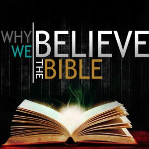 Why We Believe The Bible part 4
