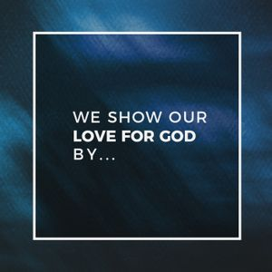 We Show Our Love For God By... | Wk 3