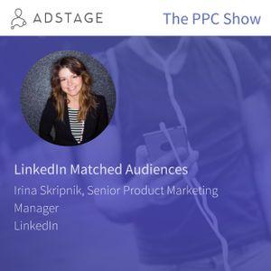 Episode #045 - Irina Skripnik - LinkedIn Matched Audiences