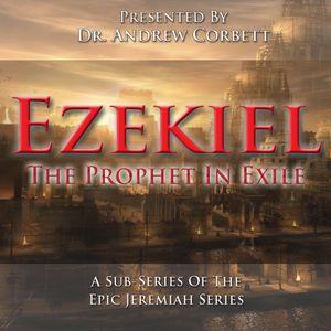 Ezekiel, The Prophet In Exile - Part 8 (Jeremiah Part 119)