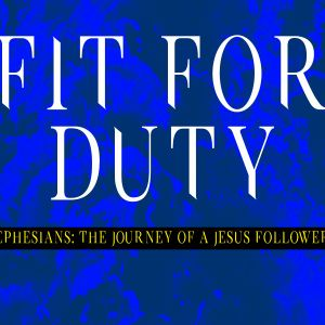 James Norris | Ephesians, The Journey of a Jesus Follower | Fit For Duty | 09/17/17