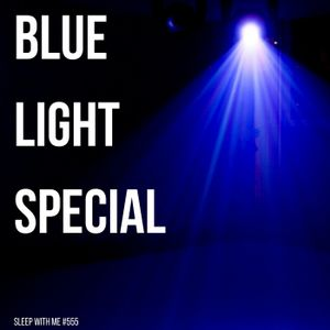 555 - Blue Light Special