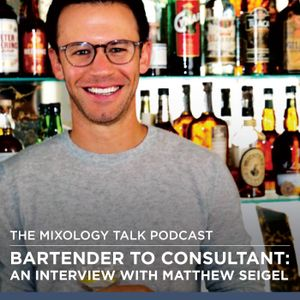 115-Bartender to Consultant: An Interview with Matthew Seigel